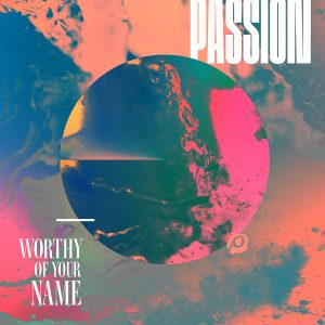 Passion_WorthyOfYourName_Cover_5x5