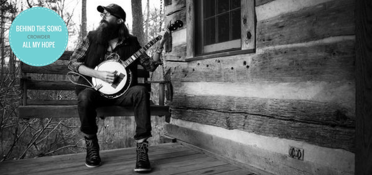 Behind The Song Crowder Shares The Heart Behind His Single All My